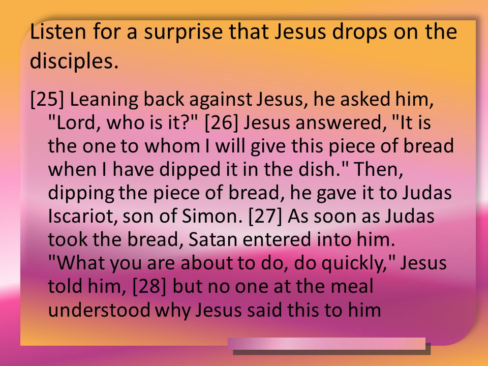 Listen for a surprise that Jesus drops on the disciples. [25] Leaning back against Jesus, he asked him,