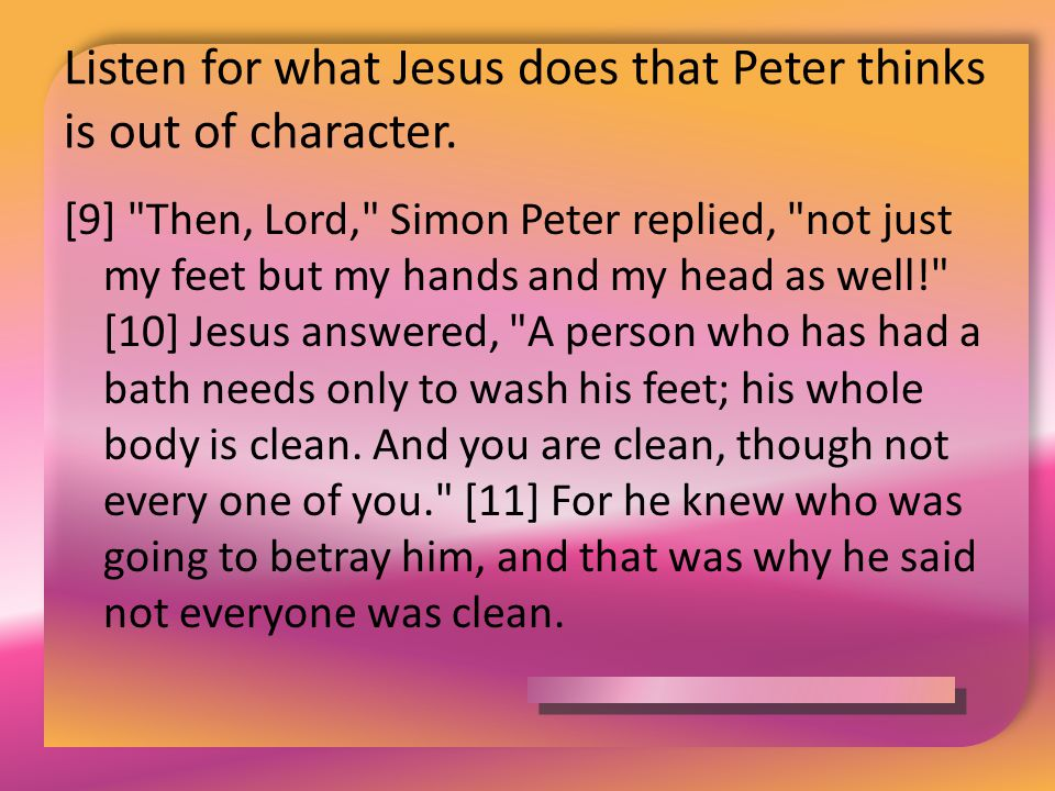 Listen for what Jesus does that Peter thinks is out of character. [9]