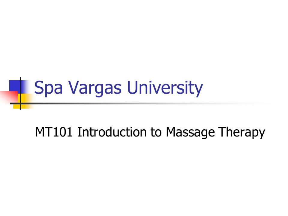 Spa Vargas University MT101 Introduction to Massage Therapy
