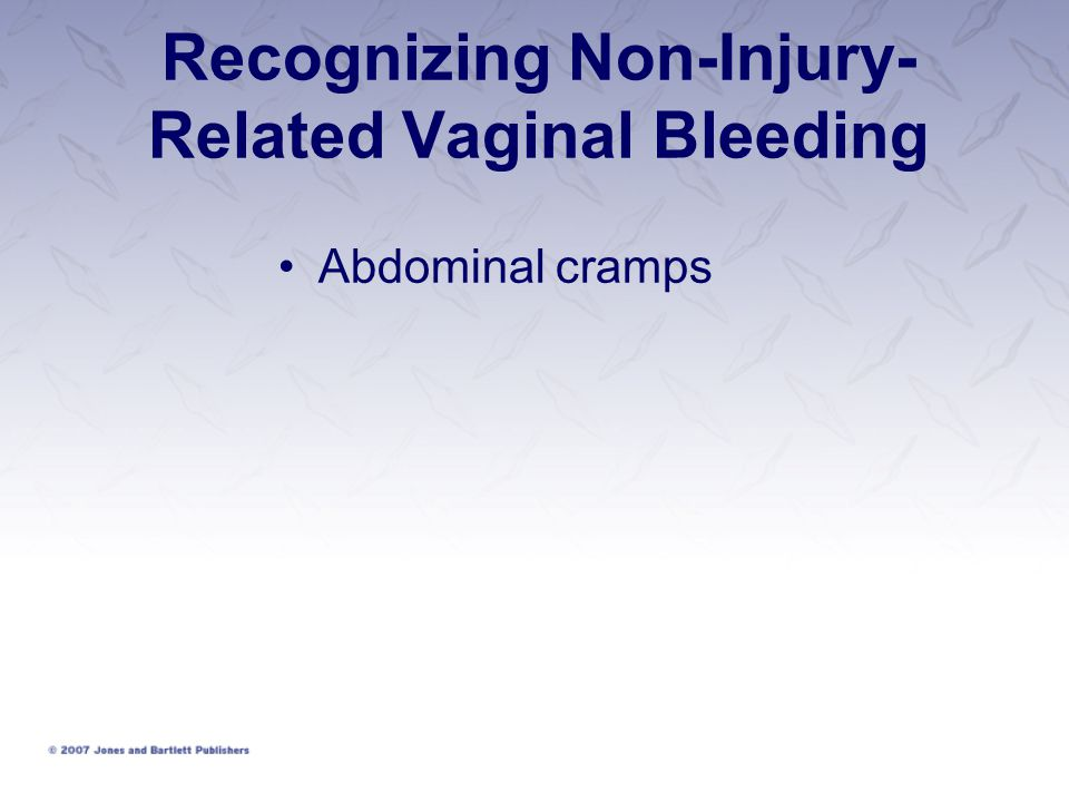 Recognizing Non-Injury- Related Vaginal Bleeding Abdominal cramps