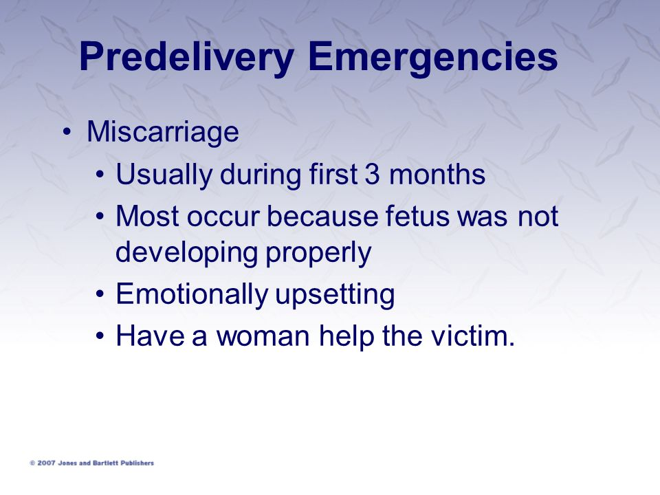 Predelivery Emergencies Miscarriage Usually during first 3 months Most occur because fetus was not developing properly Emotionally upsetting Have a wo