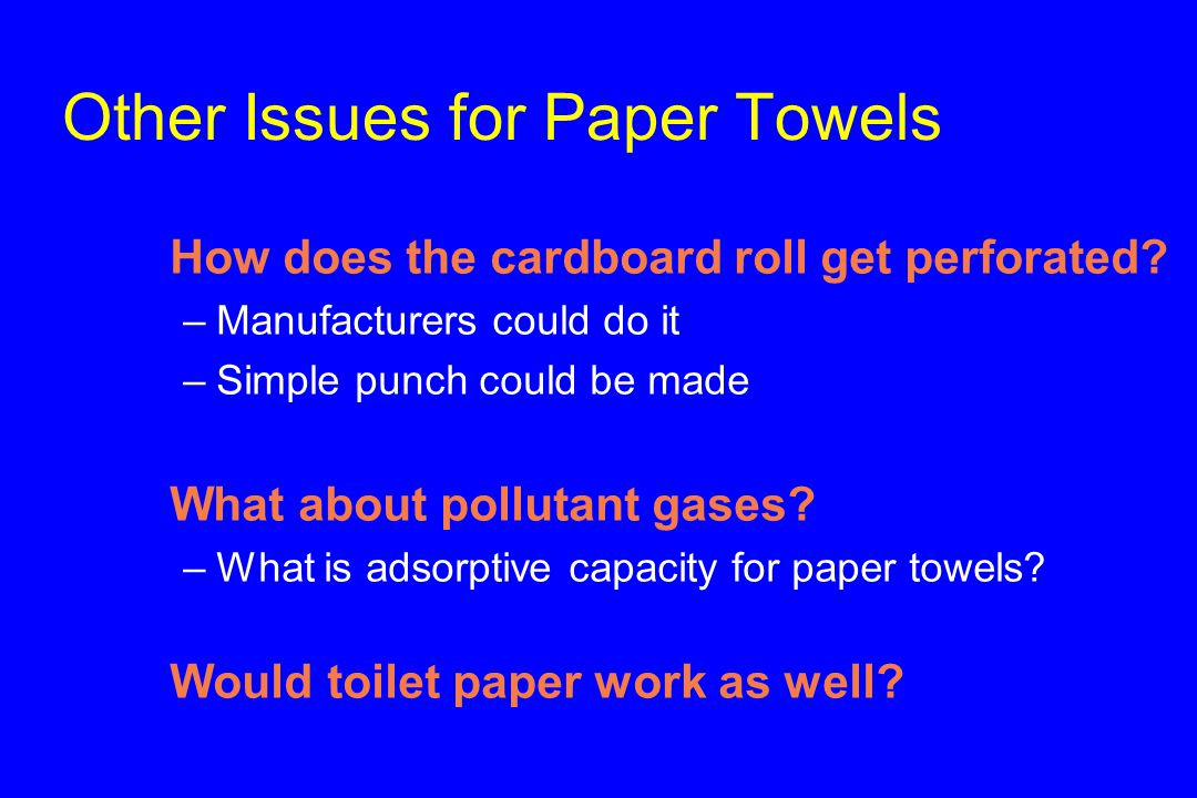 Other Issues for Paper Towels u How does the cardboard roll get perforated.