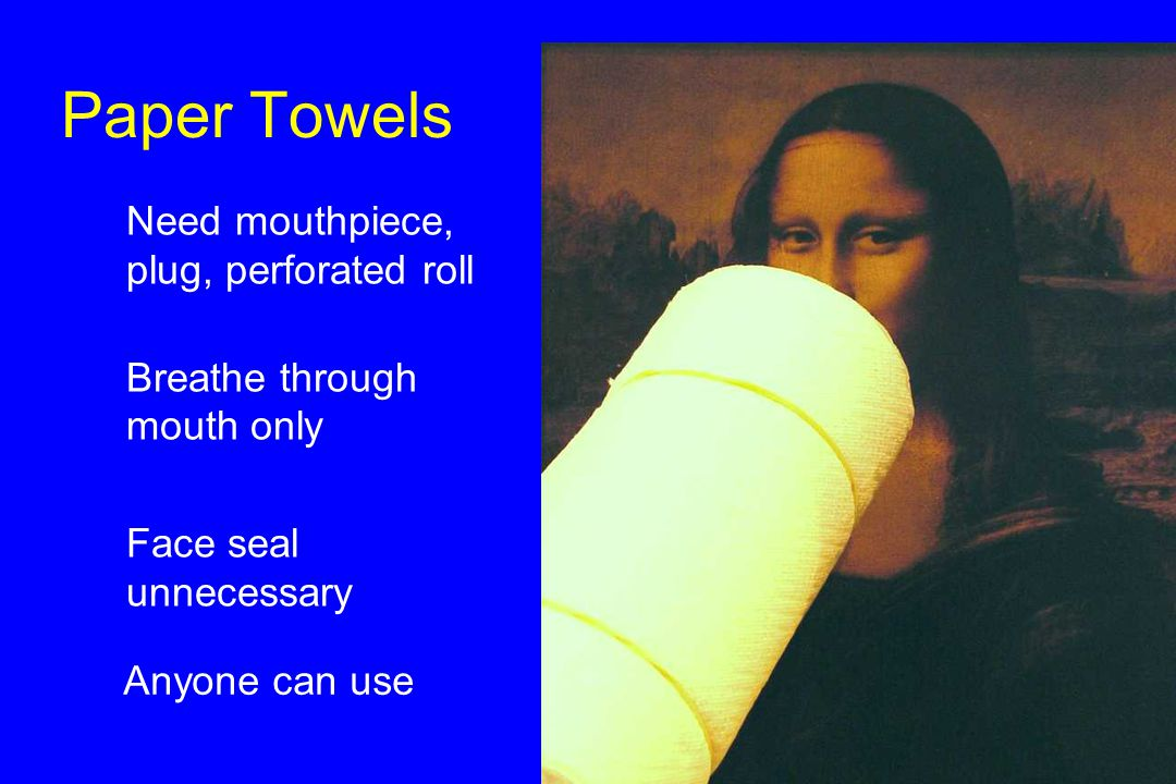Paper Towels u Need mouthpiece, plug, perforated roll u Breathe through mouth only u Face seal unnecessary Anyone can use