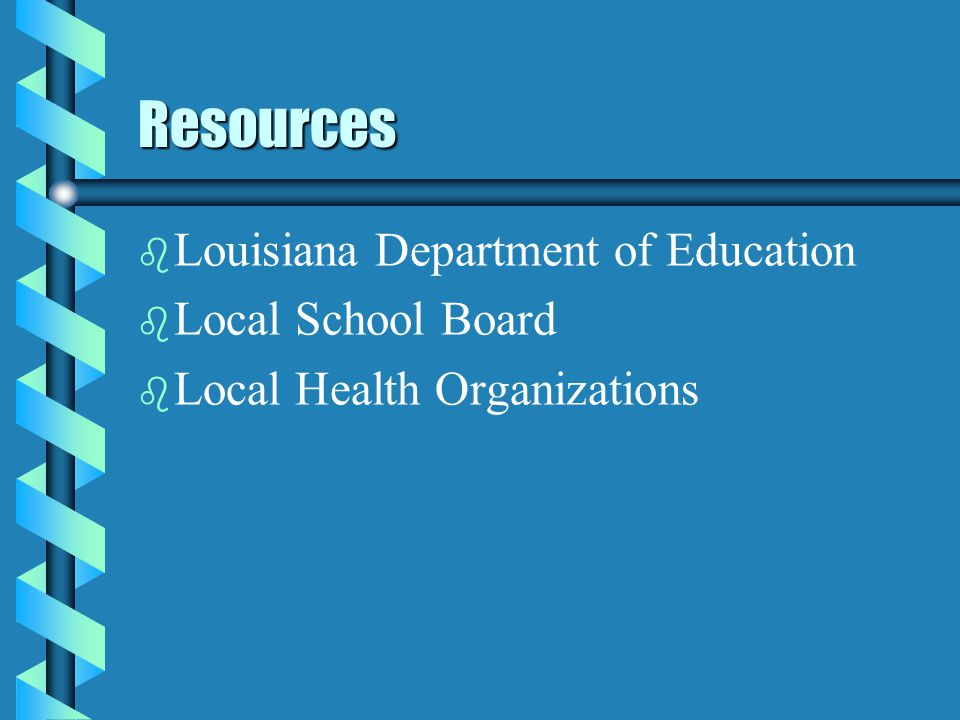 Resources b b Louisiana Department of Education b b Local School Board b b Local Health Organizations