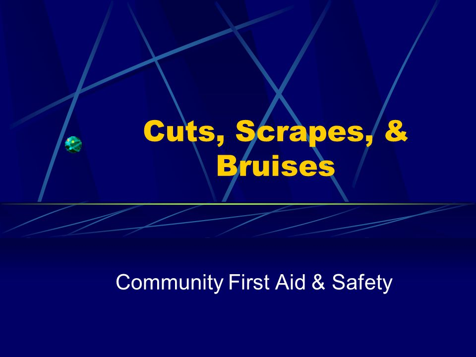 Cuts, Scrapes, & Bruises Community First Aid & Safety