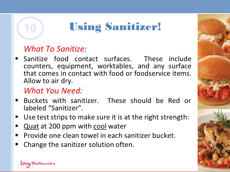 Using Sanitizer! What To Sanitize:  Sanitize food contact surfaces. These include counters, equipment, worktables, and any surface that comes in cont