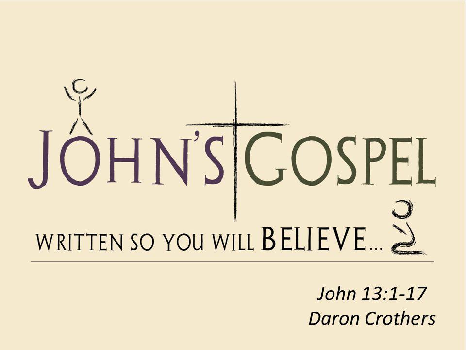 John 13:1-17 Daron Crothers