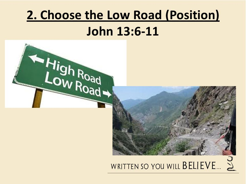 2. Choose the Low Road (Position) John 13:6-11