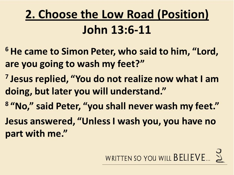 "6 He came to Simon Peter, who said to him, ""Lord, are you going to wash my feet?"" 7 Jesus replied, ""You do not realize now what I am doing, but later"