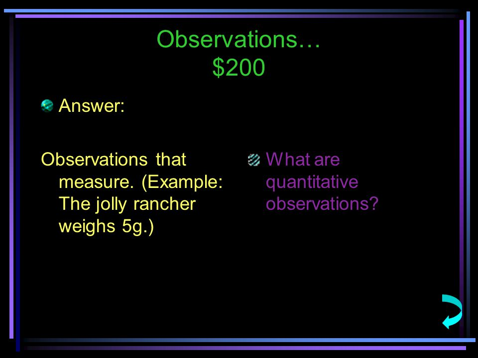 Observations… $200 Answer: Observations that measure.