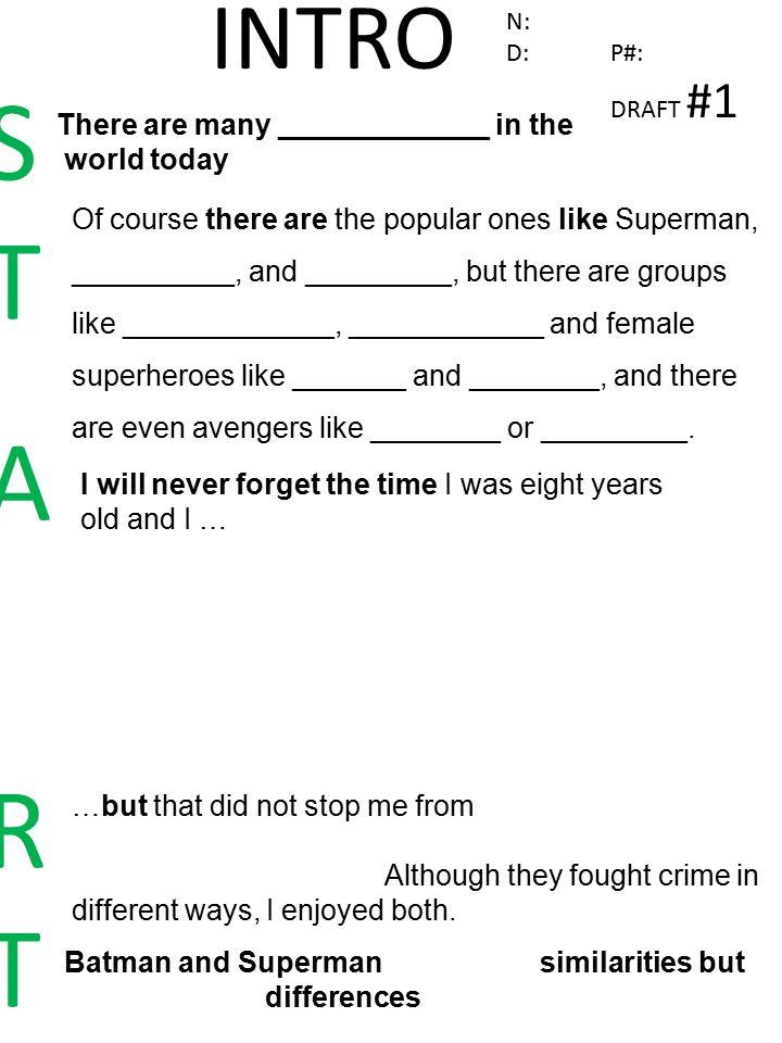 N: D: P#: DRAFT #1 STARTSTART There are many _____________ in the world today Of course there are the popular ones like Superman, __________, and _________, but there are groups like _____________, ____________ and female superheroes like _______ and ________, and there are even avengers like ________ or _________.