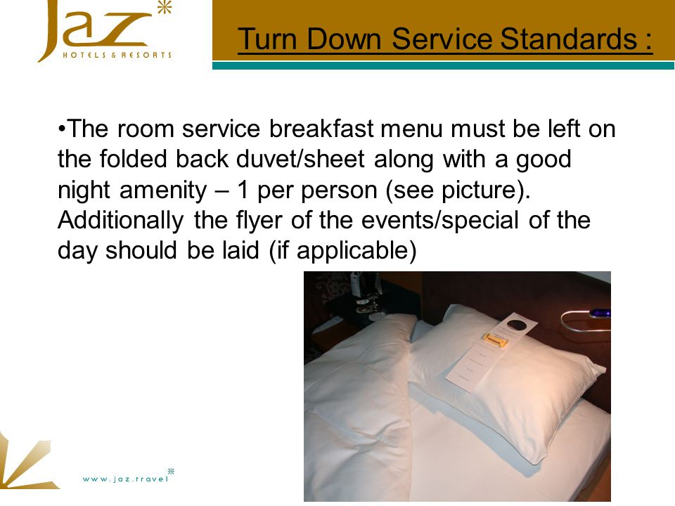 The room service breakfast menu must be left on the folded back duvet/sheet along with a good night amenity – 1 per person (see picture).