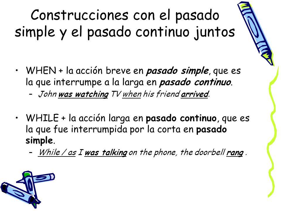 Construcciones con el pasado simple y el pasado continuo juntos WHEN + la acción breve en pasado simple, que es la que interrumpe a la larga en pasado continuo.