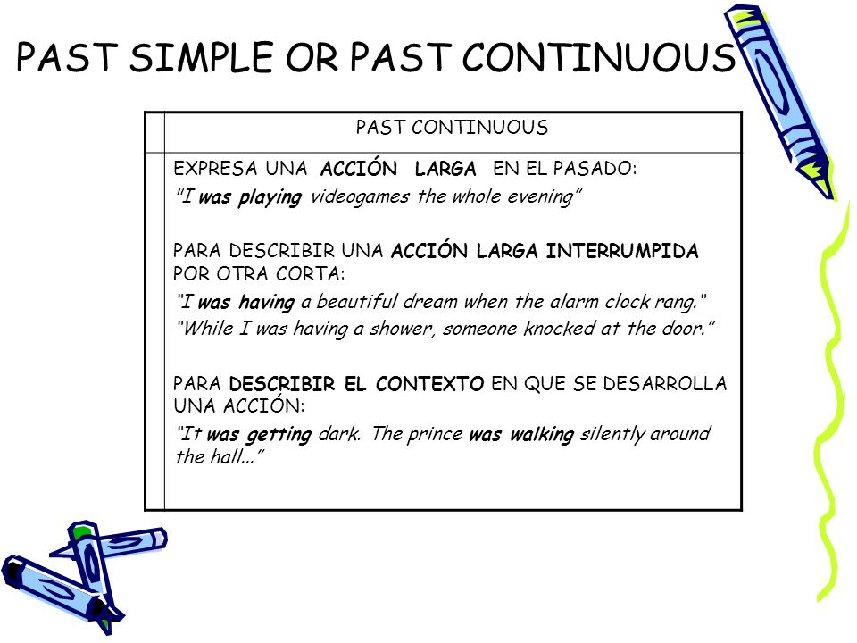 PAST SIMPLE OR PAST CONTINUOUS PAST CONTINUOUS EXPRESA UNA ACCIÓN LARGA EN EL PASADO: