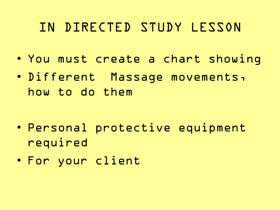 IN DIRECTED STUDY LESSON You must create a chart showing Different Massage movements, how to do them Personal protective equipment required For your c
