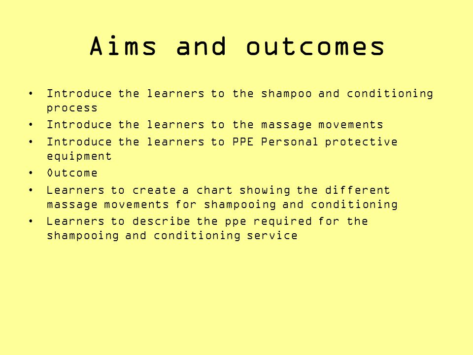 Aims and outcomes Introduce the learners to the shampoo and conditioning process Introduce the learners to the massage movements Introduce the learner