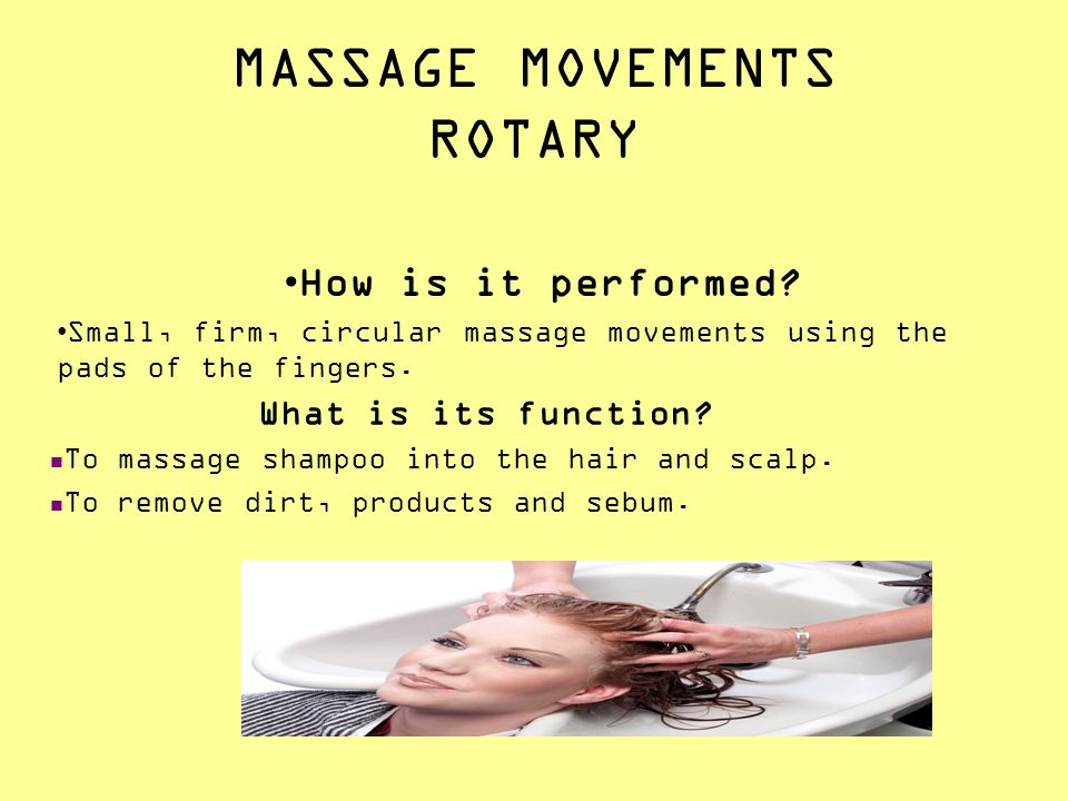 MASSAGE MOVEMENTS ROTARY How is it performed? Small, firm, circular massage movements using the pads of the fingers. What is its function? To massage