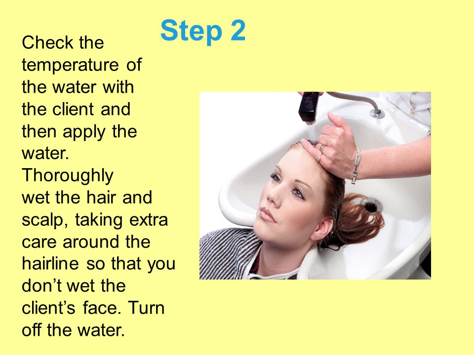 Step 2 Check the temperature of the water with the client and then apply the water. Thoroughly wet the hair and scalp, taking extra care around the ha