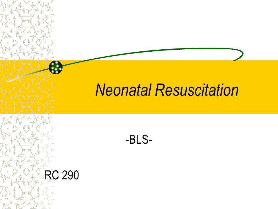 Neonatal Resuscitation -BLS- RC 290