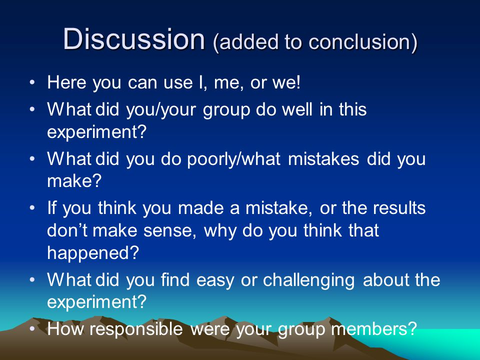 Discussion (added to conclusion) Here you can use I, me, or we.