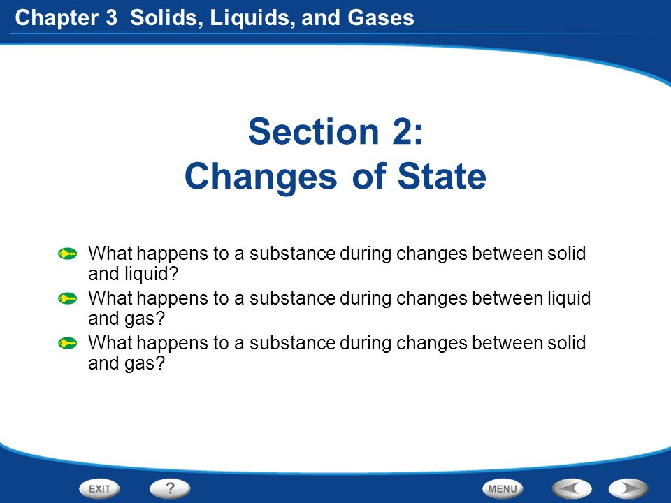 Chapter 3 Solids, Liquids, and Gases Section 2: Changes of State What happens to a substance during changes between solid and liquid? What happens to
