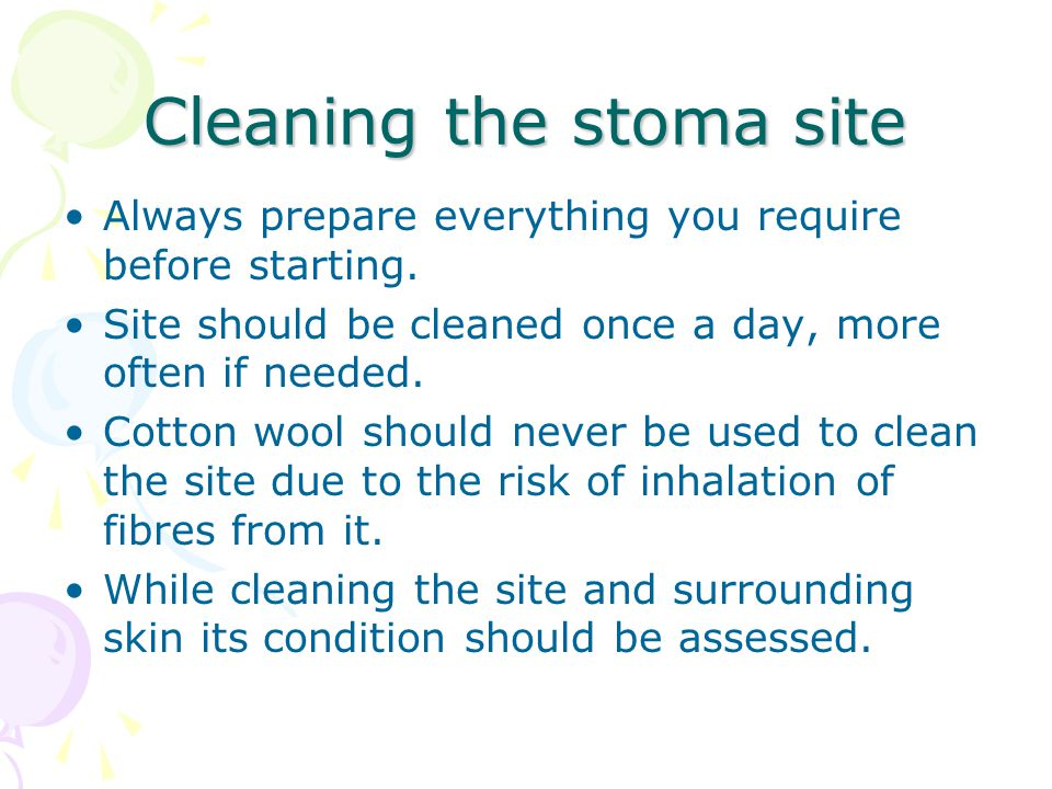 Cleaning the stoma site Always prepare everything you require before starting.