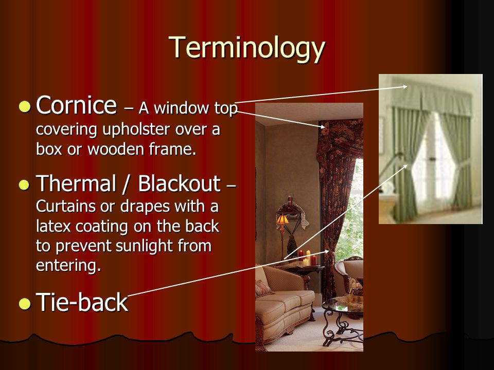 Terminology Cornice – A window top covering upholster over a box or wooden frame.