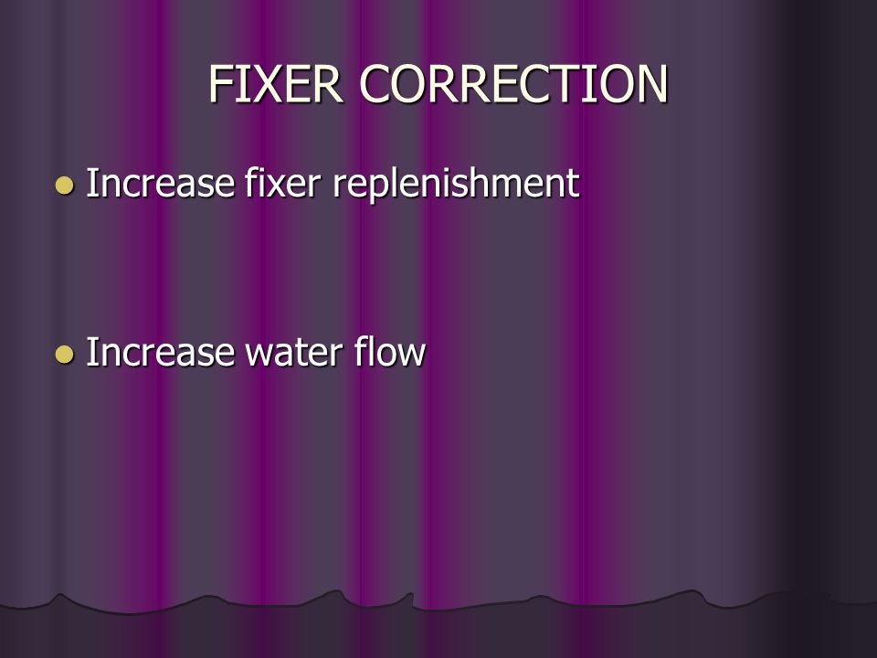 REASONS FOR ELEVATED FIXER Inadequate wash water flow rate Inadequate wash water flow rate Partially depleted fixer (enough activity for clearing but
