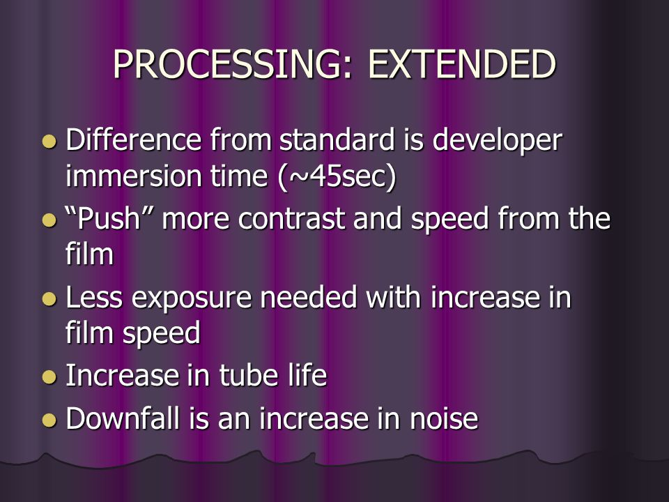 PROCESSING: STANDARD Typically used for general radiography Typically used for general radiography Faster cycle time (usually 90sec) Faster cycle time