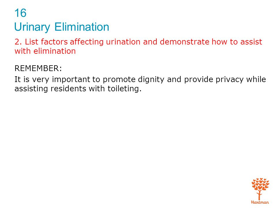 Applying a condom catheter (cont'd.) 4.Provide for resident's privacy with curtain, screen, or door.