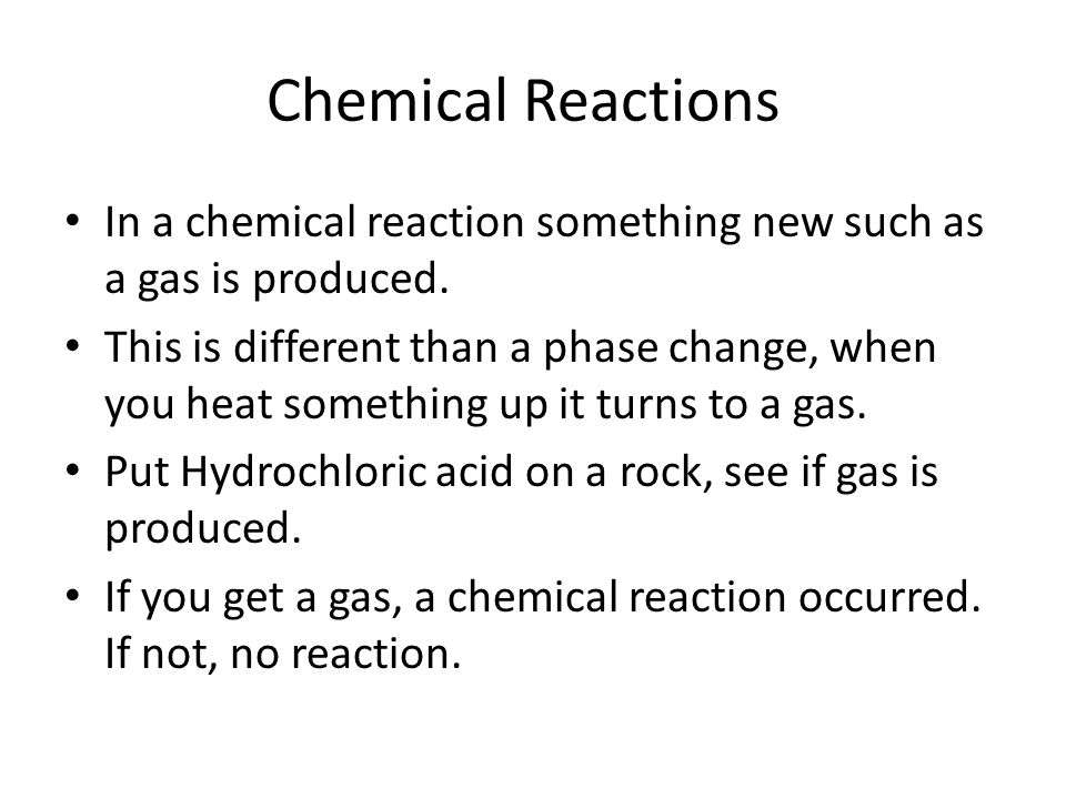 Chemical Reactions In a chemical reaction something new such as a gas is produced.