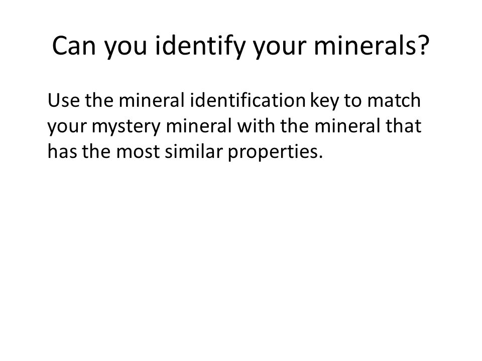 Can you identify your minerals.