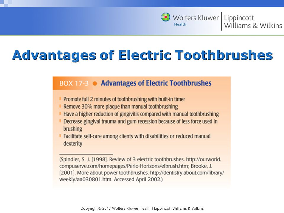 Copyright © 2013 Wolters Kluwer Health | Lippincott Williams & Wilkins Advantages of Electric Toothbrushes