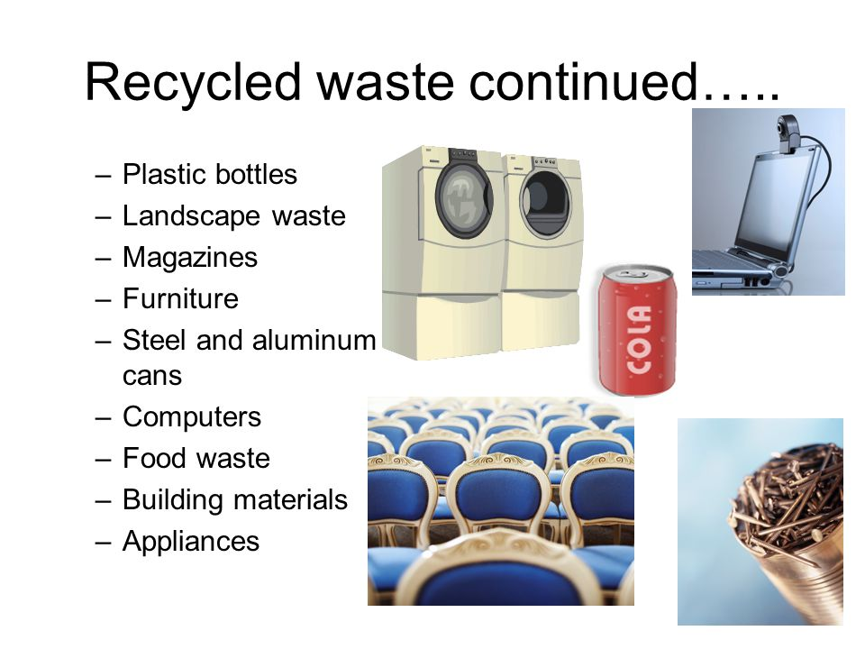 Recycled waste continued…..