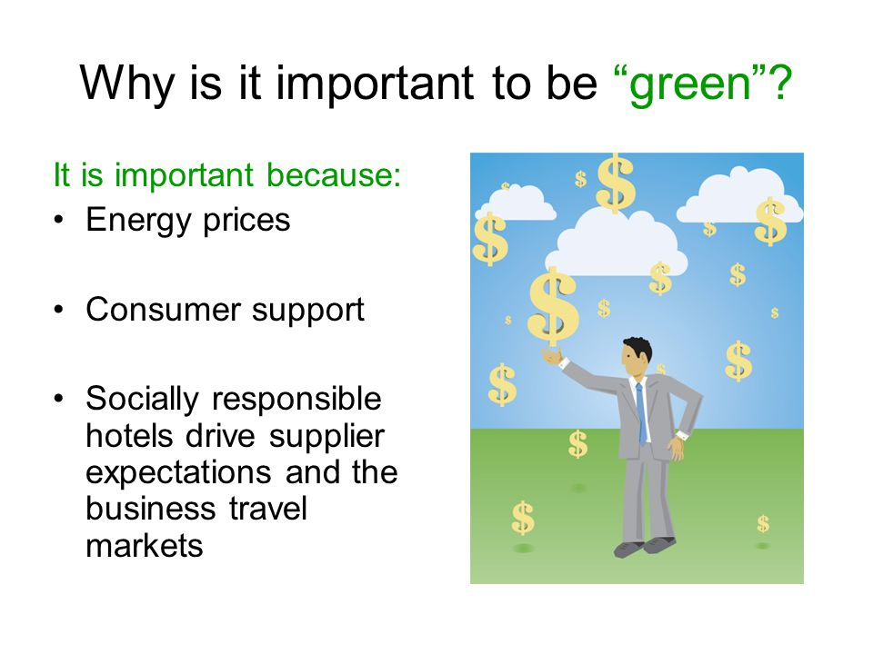 Why is it important to be green .