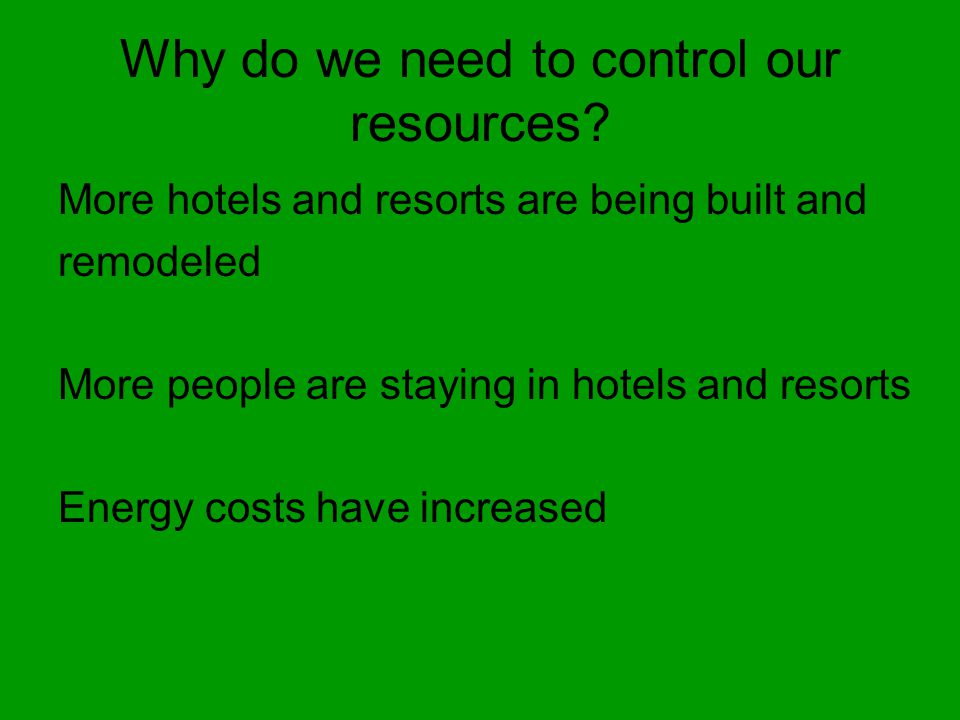 Why do we need to control our resources.