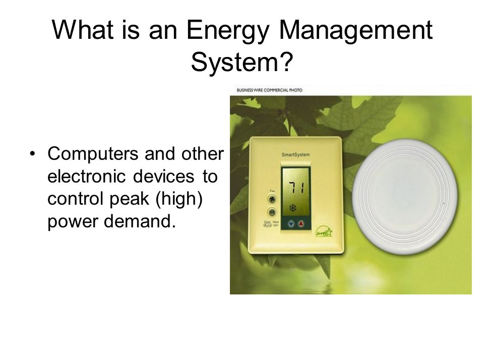 The devices control: Heating, ventilating and air conditioning (HVAC) throughout the building as needed –Photoelectric sensing to control lighting –All other aspects of energy use in the operation (water use)