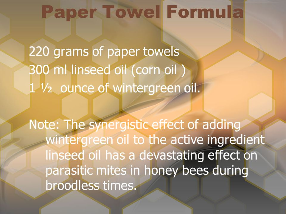 Paper Towel Formula 220 grams of paper towels 300 ml linseed oil (corn oil ) 1 ½ ounce of wintergreen oil.