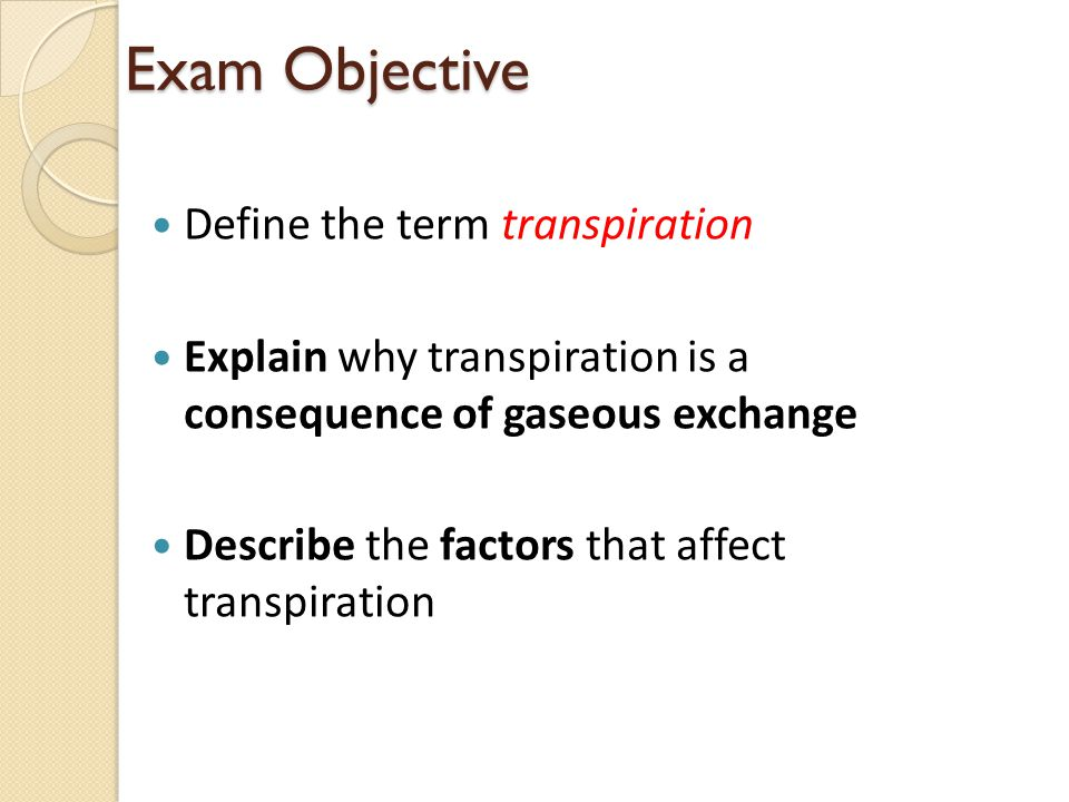 Exam Objective Describe, with aid of diagrams, how a potometer is used to estimate transpiration See Handout