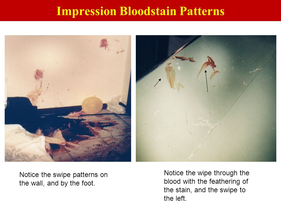 Notice the swipe patterns on the wall, and by the foot. Notice the wipe through the blood with the feathering of the stain, and the swipe to the left.