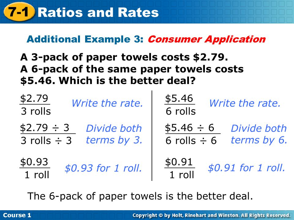 Course 1 7-1 Ratios and Rates Additional Example 3: Consumer Application A 3-pack of paper towels costs $2.79. A 6-pack of the same paper towels costs