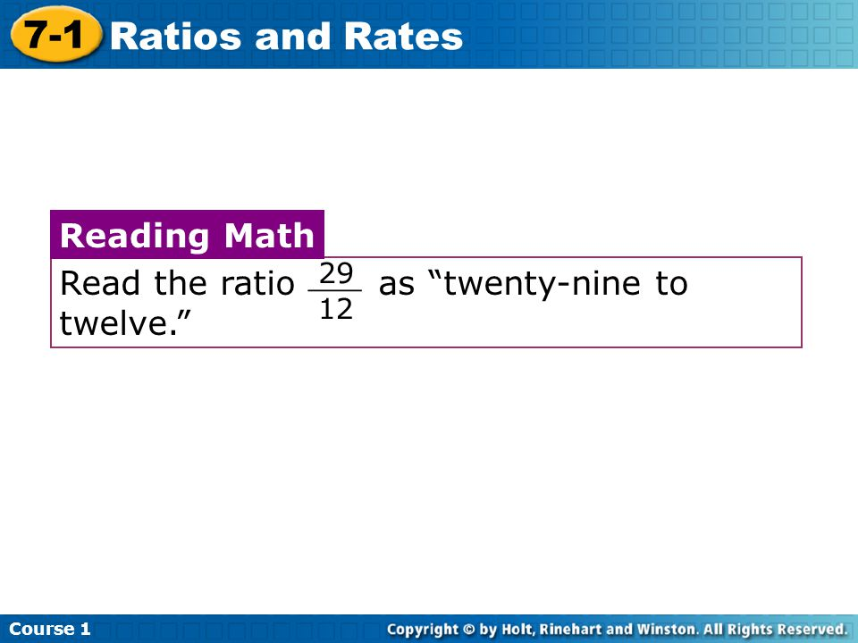 "Course 1 7-1 Ratios and Rates Read the ratio as ""twenty-nine to twelve."" Reading Math 29 12 ___"