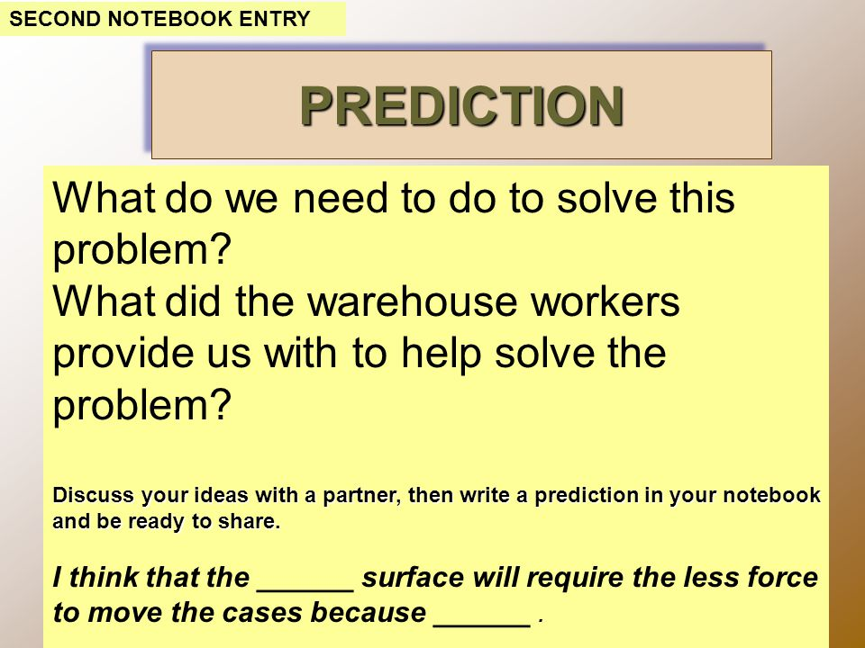 PREDICTIONPREDICTION SECOND NOTEBOOK ENTRY What do we need to do to solve this problem.