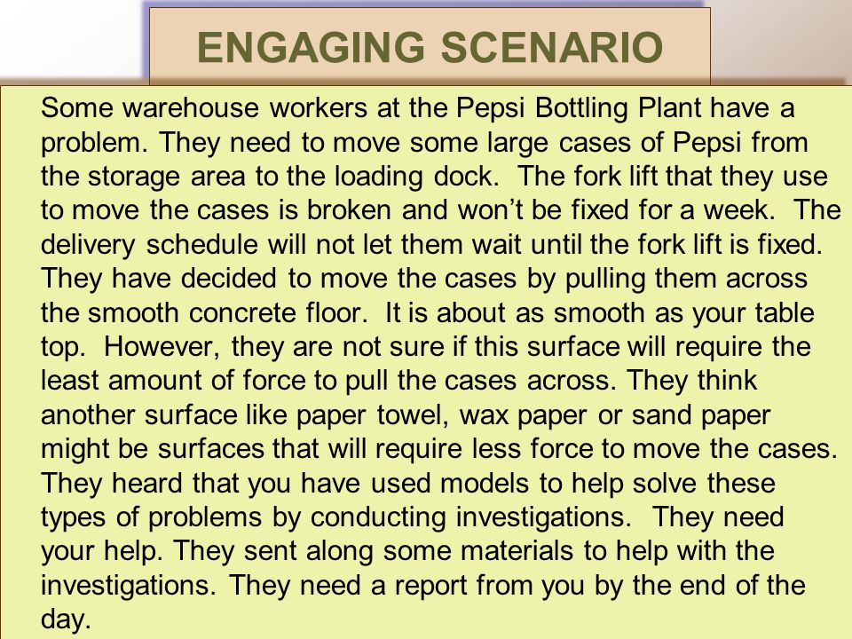 ENGAGING SCENARIO Some warehouse workers at the Pepsi Bottling Plant have a problem.
