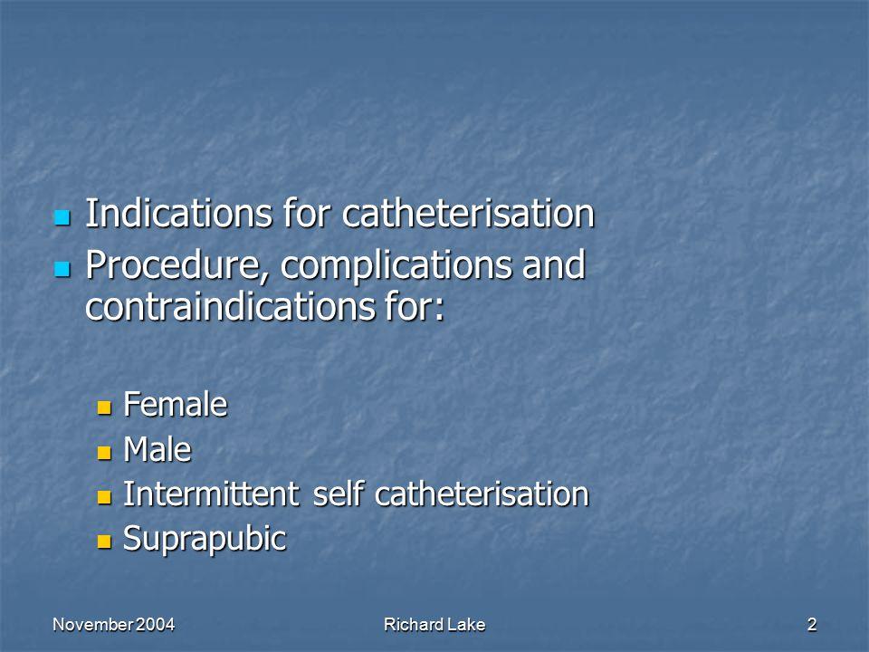 November 2004Richard Lake3 Catheterisation Is it a new procedure.