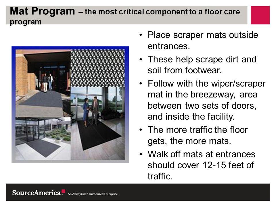 Mat Program – the most critical component to a floor care program Place scraper mats outside entrances.