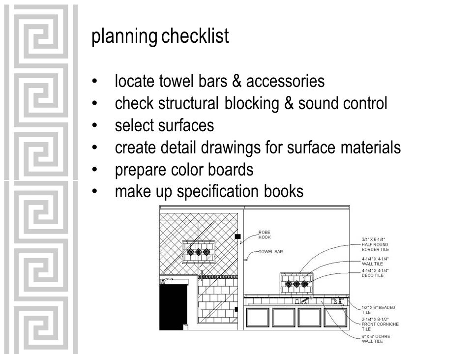 planning checklist locate towel bars & accessories check structural blocking & sound control select surfaces create detail drawings for surface materials prepare color boards make up specification books
