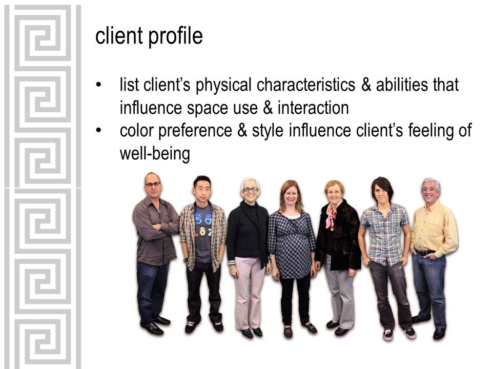 client profile list client's physical characteristics & abilities that influence space use & interaction color preference & style influence client's feeling of well-being