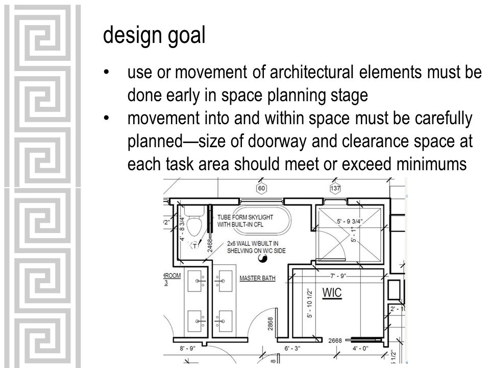 design goal use or movement of architectural elements must be done early in space planning stage movement into and within space must be carefully planned—size of doorway and clearance space at each task area should meet or exceed minimums