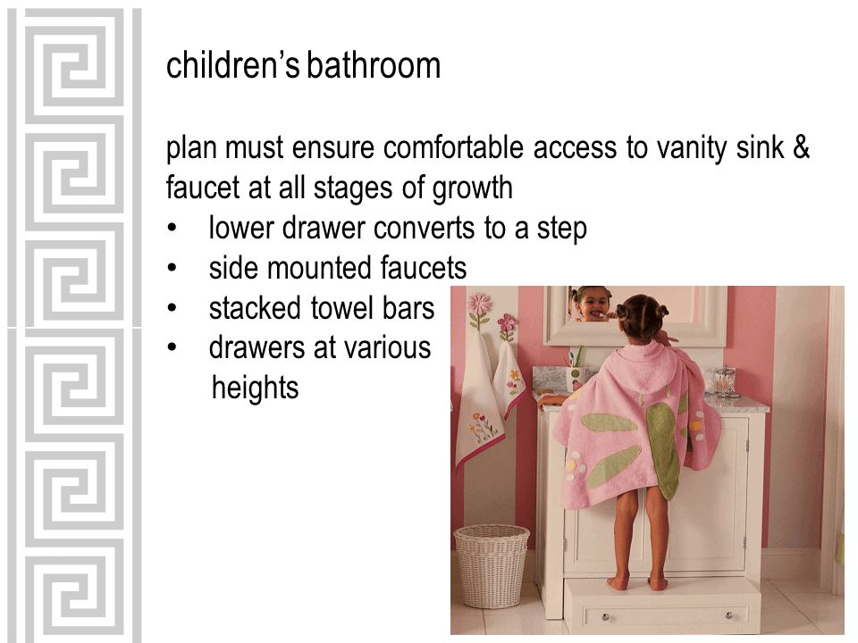 children's bathroom plan must ensure comfortable access to vanity sink & faucet at all stages of growth lower drawer converts to a step side mounted faucets stacked towel bars drawers at various heights